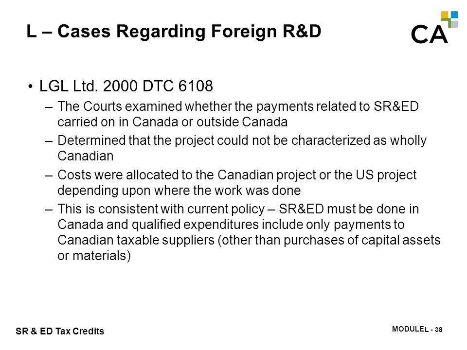 SR & ED Tax Credits MODULE N -336 L – Cases Regarding Foreign R&D LGL Ltd. 2000 DTC 6108 –The Courts examined whether the payments related to SR&ED ca