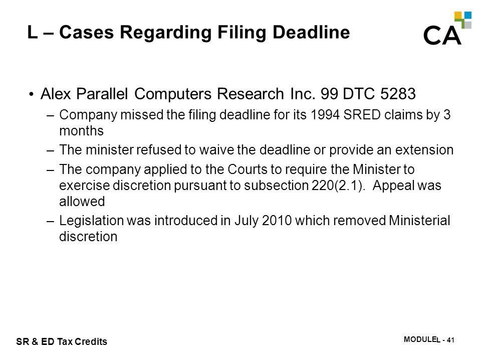 SR & ED Tax Credits MODULE N -339 L – Cases Regarding Filing Deadline Alex Parallel Computers Research Inc. 99 DTC 5283 –Company missed the filing dea
