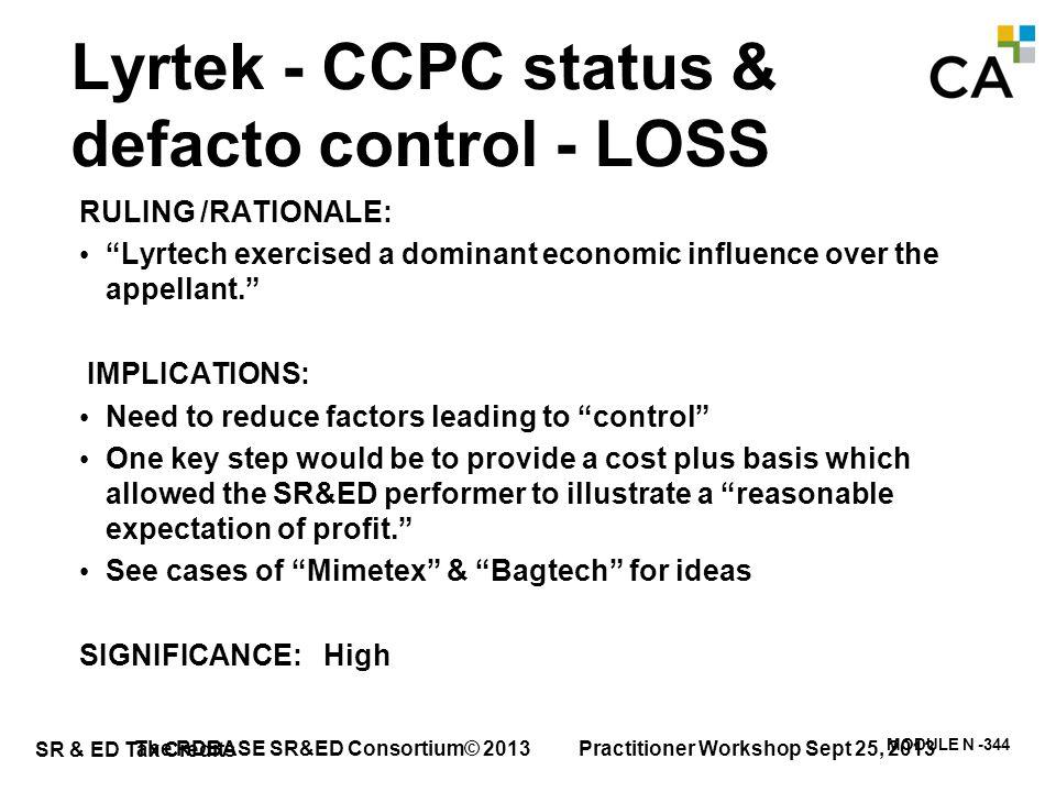 "SR & ED Tax Credits MODULE N -344 Lyrtek - CCPC status & defacto control - LOSS RULING /RATIONALE: ""Lyrtech exercised a dominant economic influence ov"