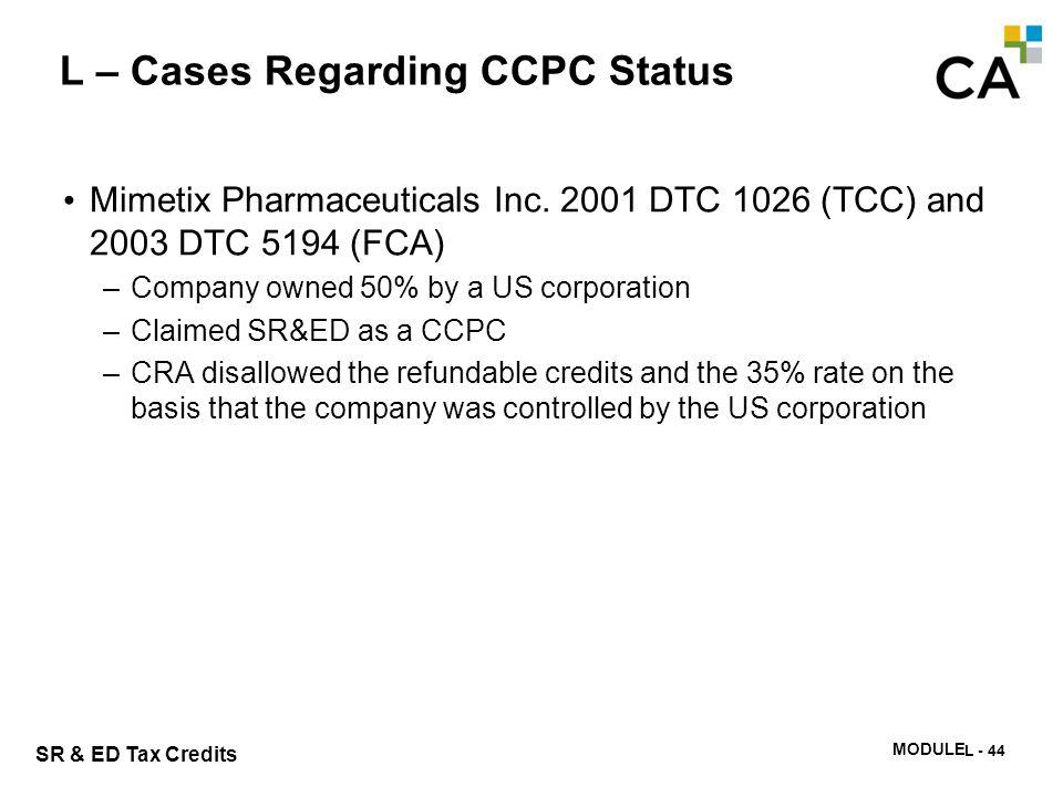 SR & ED Tax Credits MODULE N -345 L – Cases Regarding CCPC Status Mimetix Pharmaceuticals Inc. 2001 DTC 1026 (TCC) and 2003 DTC 5194 (FCA) –Company ow