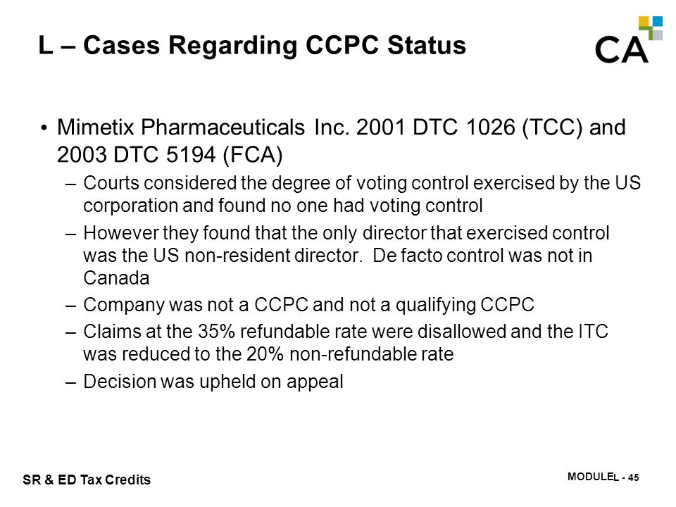 SR & ED Tax Credits MODULE N -346 L – Cases Regarding CCPC Status Mimetix Pharmaceuticals Inc. 2001 DTC 1026 (TCC) and 2003 DTC 5194 (FCA) –Courts con