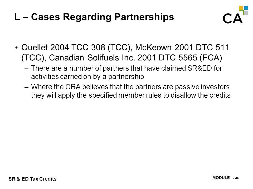 SR & ED Tax Credits MODULE N -347 L – Cases Regarding Partnerships Ouellet 2004 TCC 308 (TCC), McKeown 2001 DTC 511 (TCC), Canadian Solifuels Inc. 200