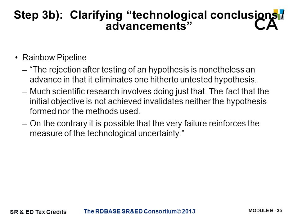 """MODULE B - 35 SR & ED Tax Credits Step 3b): Clarifying """"technological conclusions / advancements"""" Rainbow Pipeline –""""The rejection after testing of an"""
