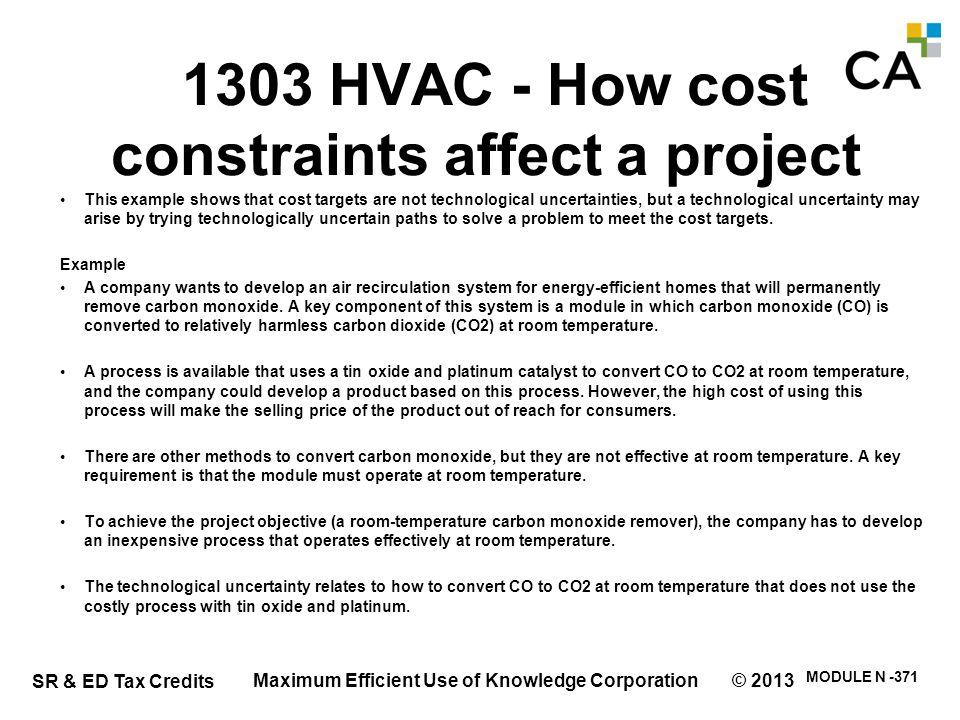 SR & ED Tax Credits MODULE N -371 1303 HVAC - How cost constraints affect a project This example shows that cost targets are not technological uncerta