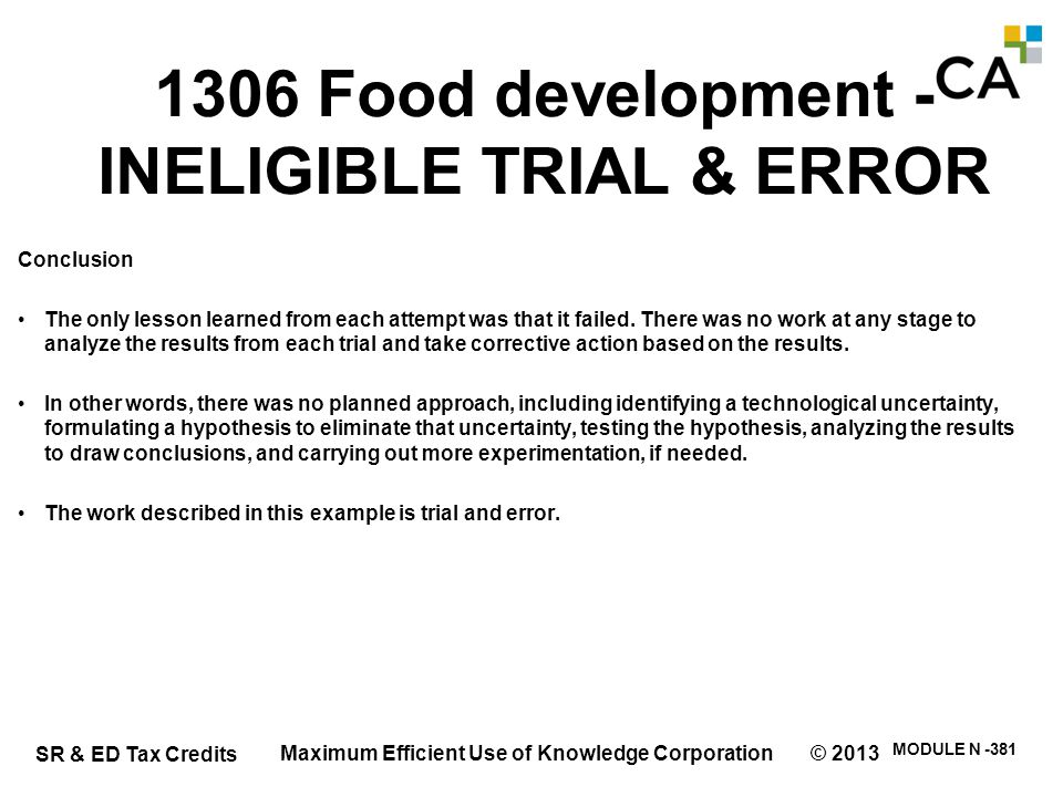 SR & ED Tax Credits MODULE N -381 1306 Food development - INELIGIBLE TRIAL & ERROR Conclusion The only lesson learned from each attempt was that it fa