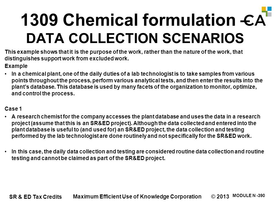 SR & ED Tax Credits MODULE N -390 1309 Chemical formulation – DATA COLLECTION SCENARIOS This example shows that it is the purpose of the work, rather