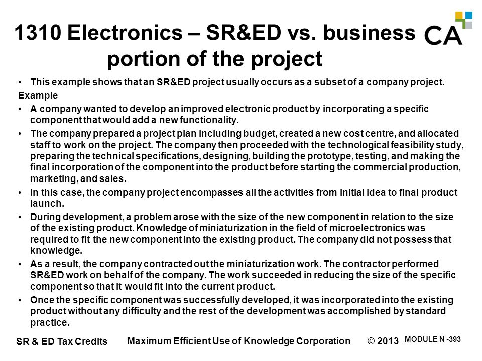 SR & ED Tax Credits MODULE N -393 1310 Electronics – SR&ED vs. business portion of the project This example shows that an SR&ED project usually occurs