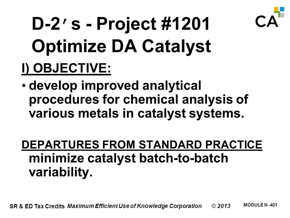 SR & ED Tax Credits MODULE N -401 Maximum Efficient Use of Knowledge Corporation © 2013 D-2's - Project #1201 Optimize DA Catalyst I) OBJECTIVE: devel