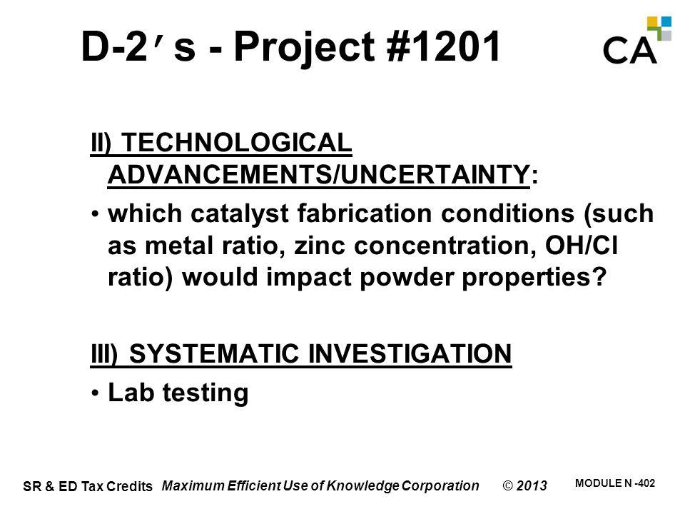 SR & ED Tax Credits MODULE N -402 Maximum Efficient Use of Knowledge Corporation © 2013 D-2's - Project #1201 II) TECHNOLOGICAL ADVANCEMENTS/UNCERTAIN
