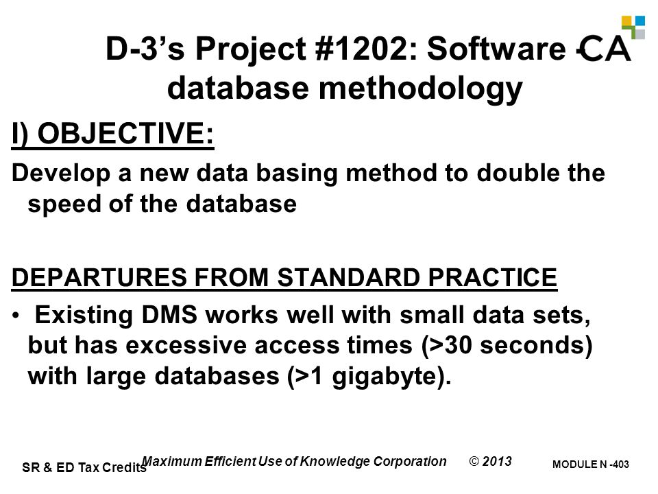 SR & ED Tax Credits MODULE N -403 Maximum Efficient Use of Knowledge Corporation © 2013 D-3's Project #1202: Software - database methodology I) OBJECT