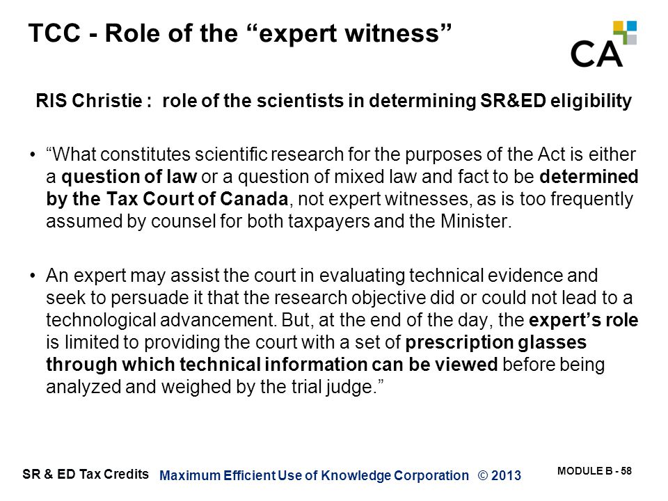 """MODULE B - 58 SR & ED Tax Credits TCC - Role of the """"expert witness"""" RIS Christie : role of the scientists in determining SR&ED eligibility """"What cons"""