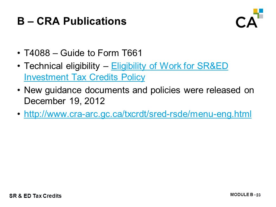 MODULE B - 62 SR & ED Tax Credits B – CRA Publications T4088 – Guide to Form T661 Technical eligibility – Eligibility of Work for SR&ED Investment Tax