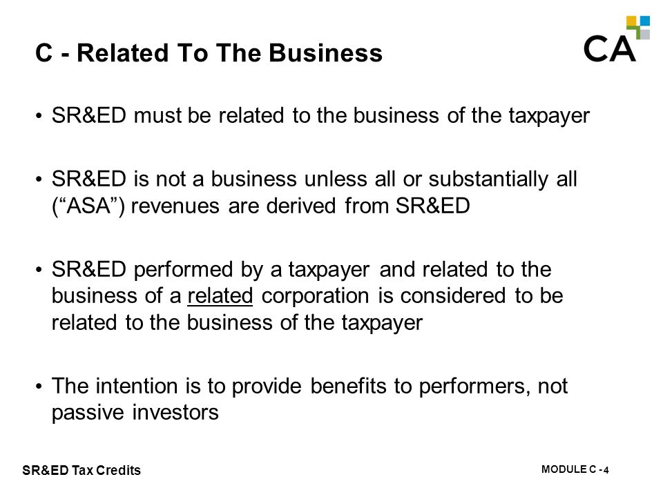 MODULE C - 90 SR&ED Tax Credits C - Related To The Business SR&ED must be related to the business of the taxpayer SR&ED is not a business unless all o