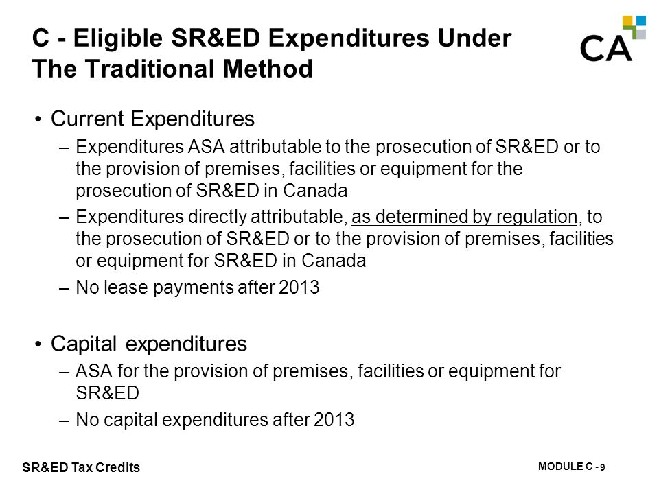 MODULE C - 95 SR&ED Tax Credits C - Eligible SR&ED Expenditures Under The Traditional Method Current Expenditures –Expenditures ASA attributable to th