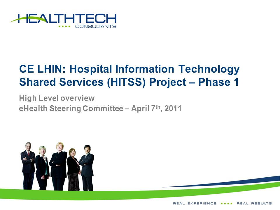 CE LHIN: Hospital Information Technology Shared Services (HITSS) Project – Phase 1 High Level overview eHealth Steering Committee – April 7 th, 2011