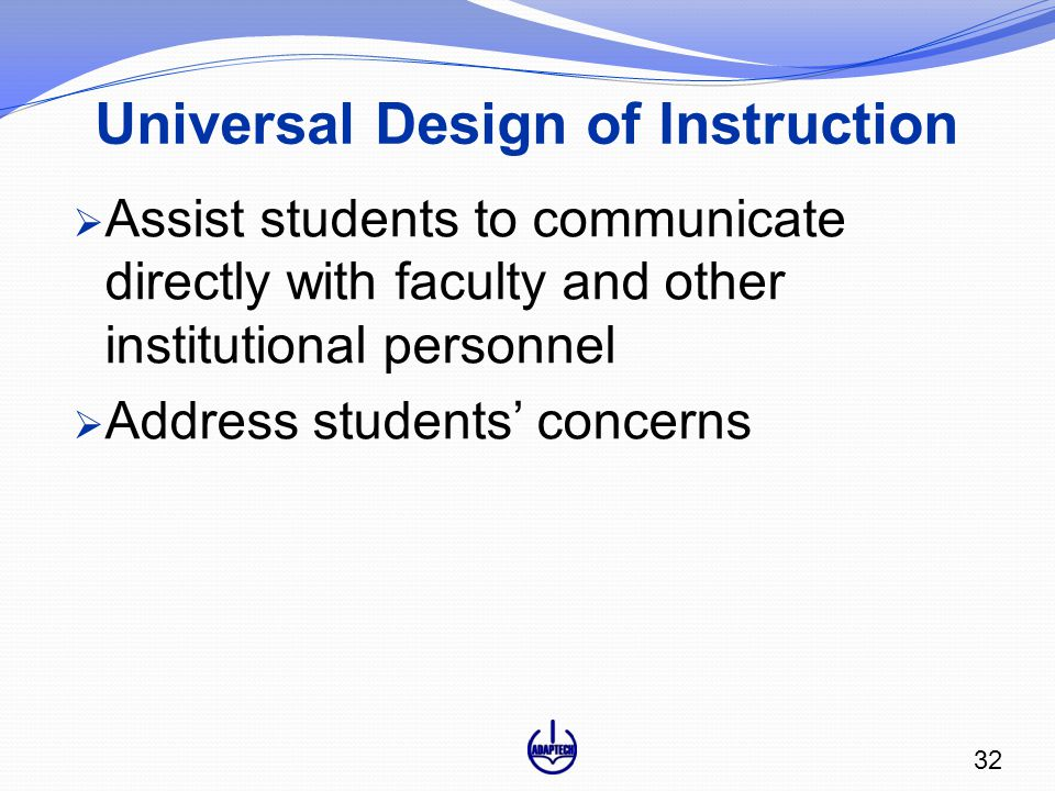 Universal Design of Instruction  Assist students to communicate directly with faculty and other institutional personnel  Address students' concerns 32