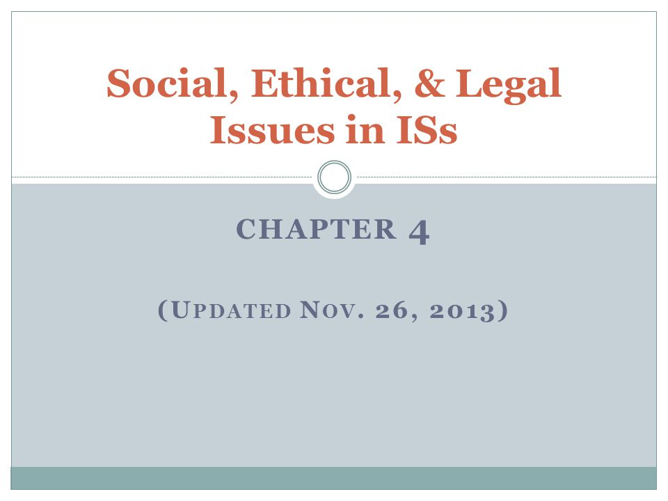 CHAPTER 4 (U PDATED N OV. 26, 2013) Social, Ethical, & Legal Issues in ISs
