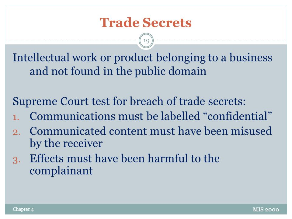 Trade Secrets Intellectual work or product belonging to a business and not found in the public domain Supreme Court test for breach of trade secrets: 1.
