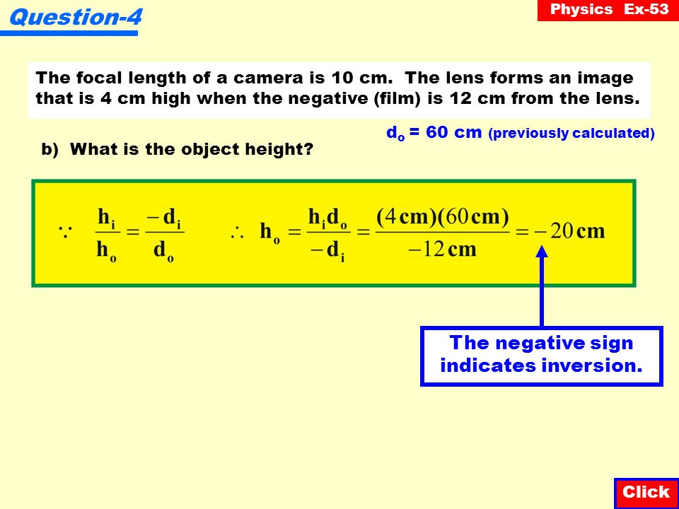 Physics Ex-53 The focal length of a camera is 10 cm. The lens forms an image that is 4 cm high when the negative (film) is 12 cm from the lens. Questi