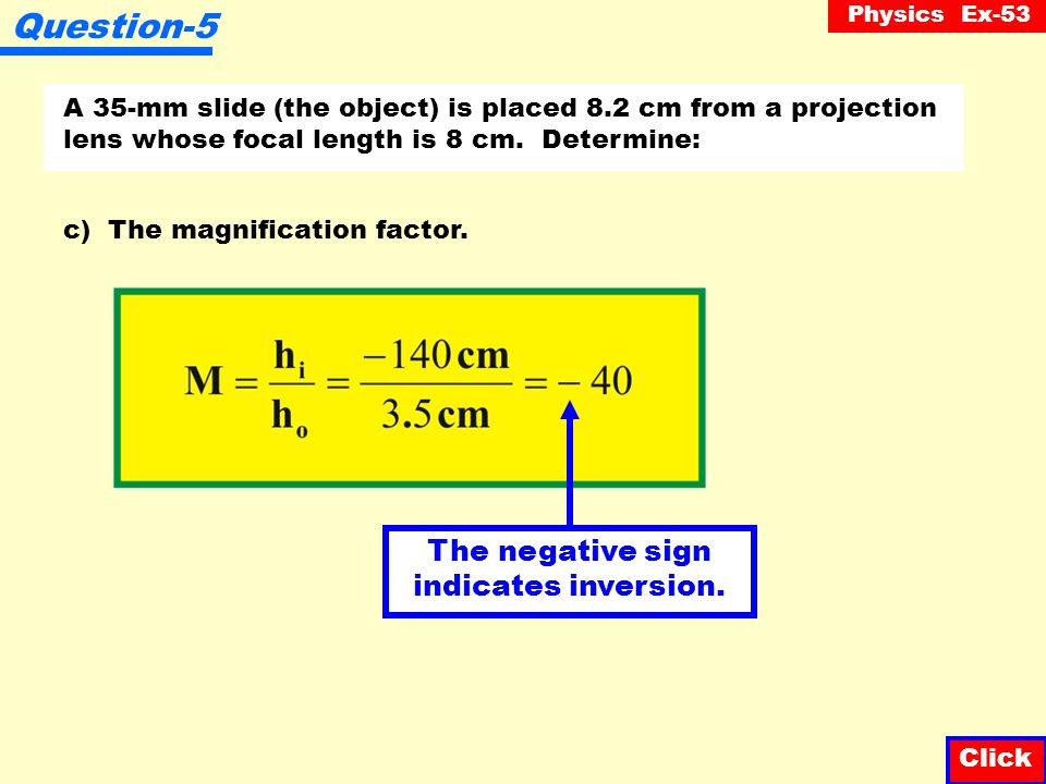 Physics Ex-53 Question-5 A 35-mm slide (the object) is placed 8.2 cm from a projection lens whose focal length is 8 cm. Determine: Click b) The image