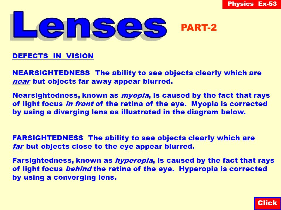 """Physics Ex-53 Click THE EYE The eye is an optical """"instrument"""". It contains a converging lens used to focus images on the """"retina"""" (a kind of screen a"""