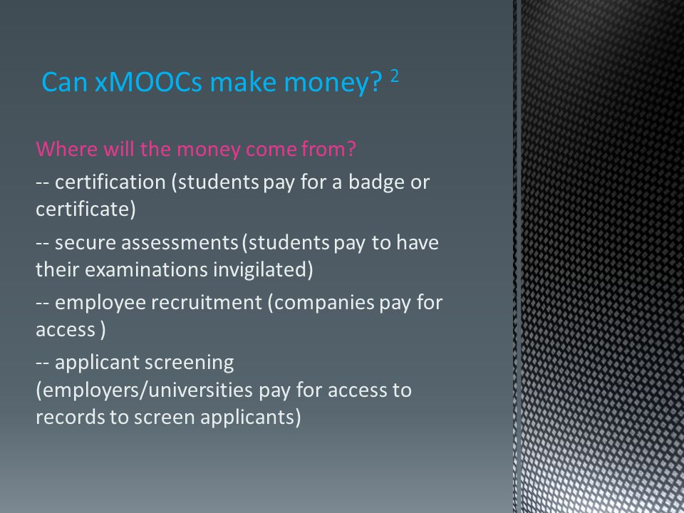 Can xMOOCs make money.2 Where will the money come from.