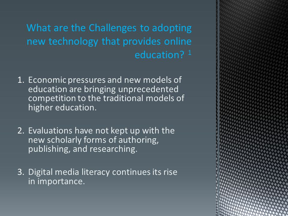 What are the Challenges to adopting new technology that provides online education.