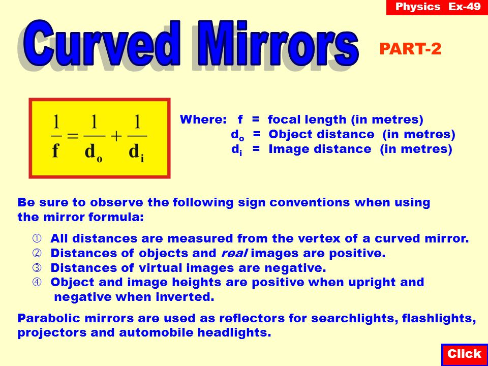 Physics Ex-49 Click The mirror equation is a geometrical derivation for solving problems with curved mirrors.
