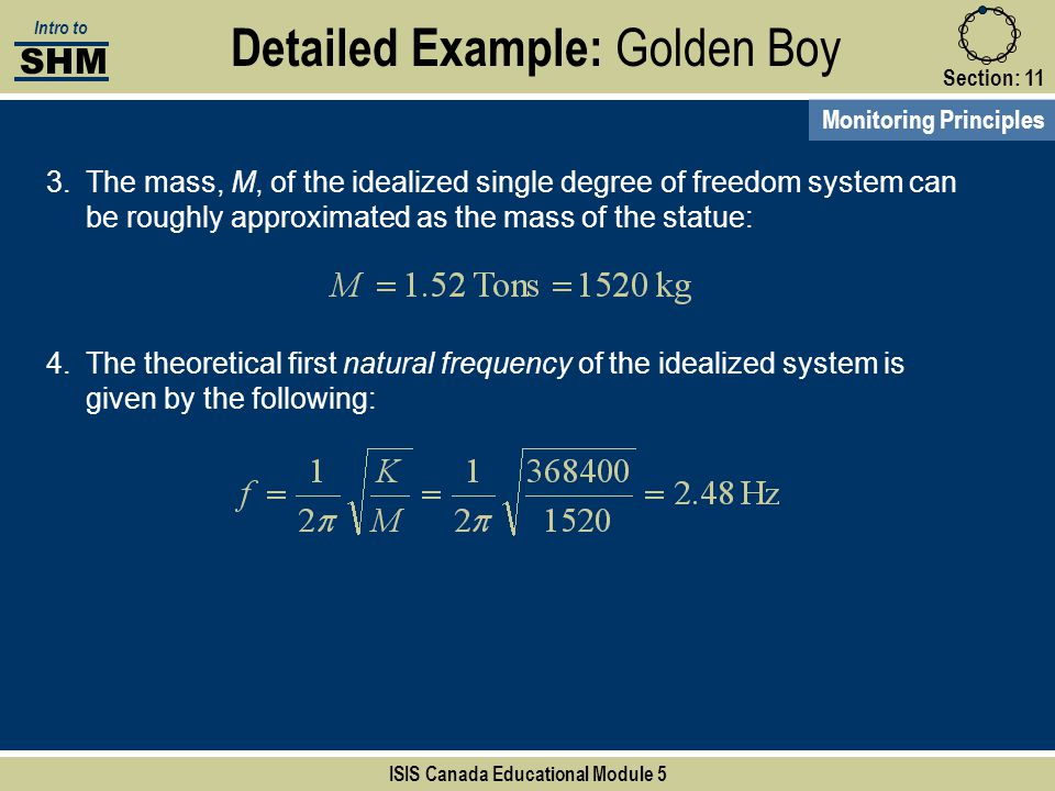 Detailed Example: Golden Boy Section:11 SHM Intro to ISIS Canada Educational Module 5 Monitoring Principles 3.The mass, M, of the idealized single deg
