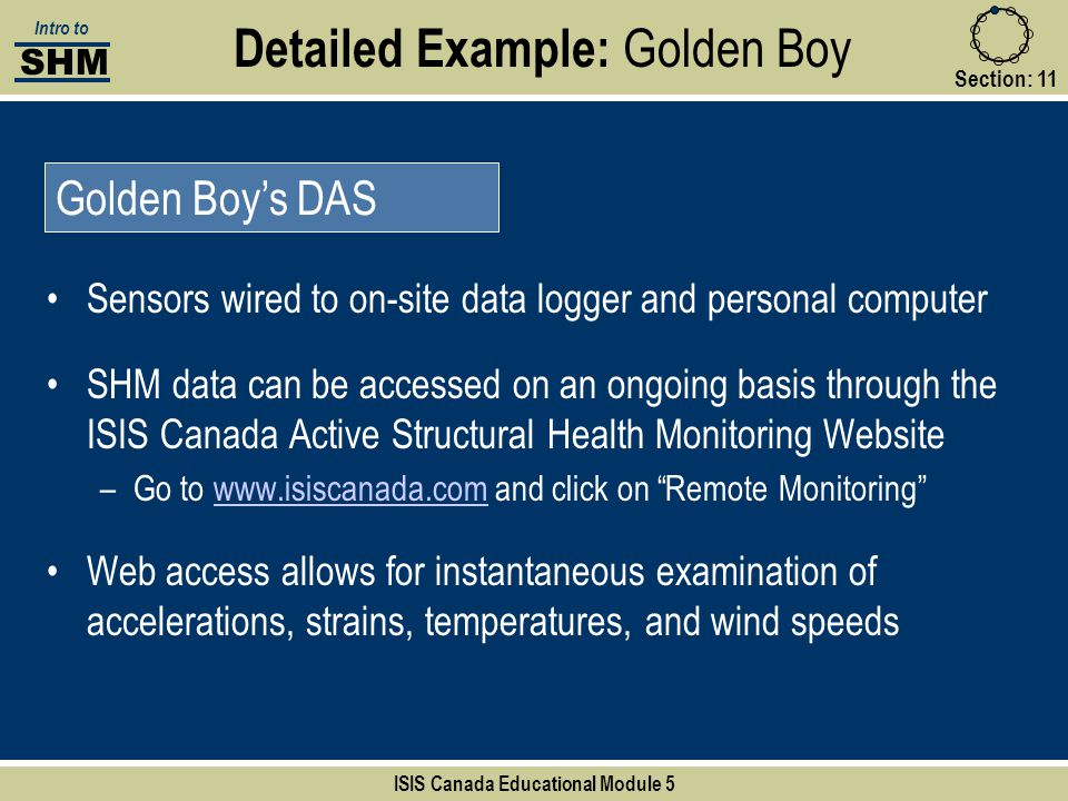 Detailed Example: Golden Boy Section:11 SHM Intro to Sensors wired to on-site data logger and personal computer SHM data can be accessed on an ongoing
