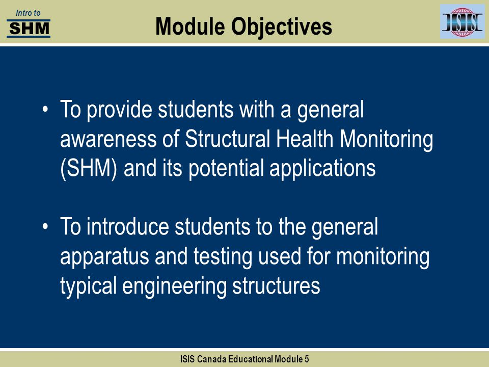 Module Objectives To provide students with a general awareness of Structural Health Monitoring (SHM) and its potential applications To introduce stude