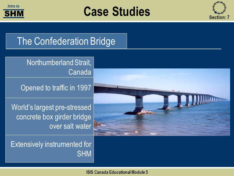 Case Studies The Confederation Bridge Northumberland Strait, Canada Opened to traffic in 1997 World's largest pre-stressed concrete box girder bridge