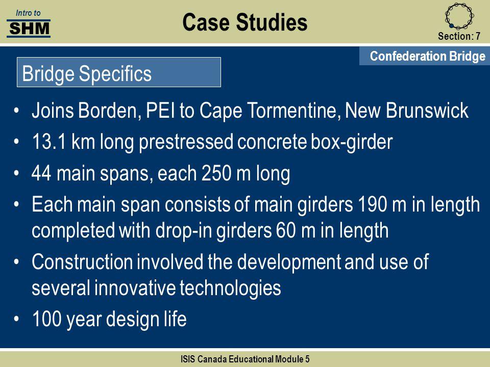 Case Studies Section:7 Confederation Bridge SHM Intro to ISIS Canada Educational Module 5 Bridge Specifics Joins Borden, PEI to Cape Tormentine, New B