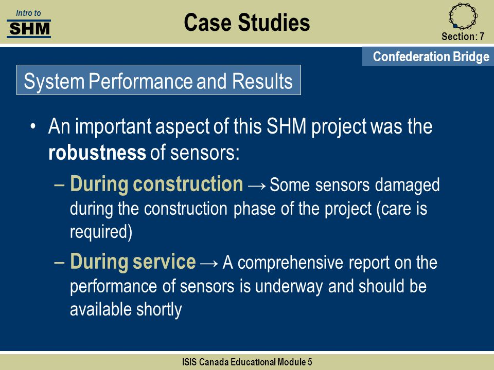 Case Studies Section:7 Confederation Bridge System Performance and Results SHM Intro to ISIS Canada Educational Module 5 An important aspect of this S