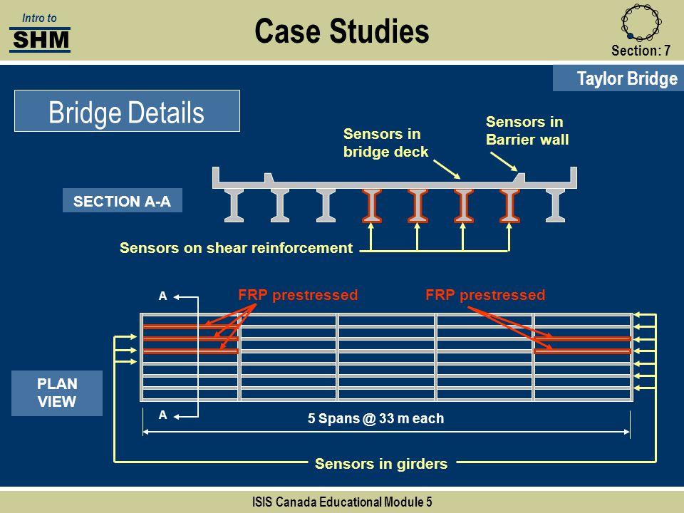 Case Studies Section:7 Taylor Bridge Bridge Details SHM Intro to ISIS Canada Educational Module 5 FRP prestressed SECTION A-A A A 5 Spans @ 33 m each