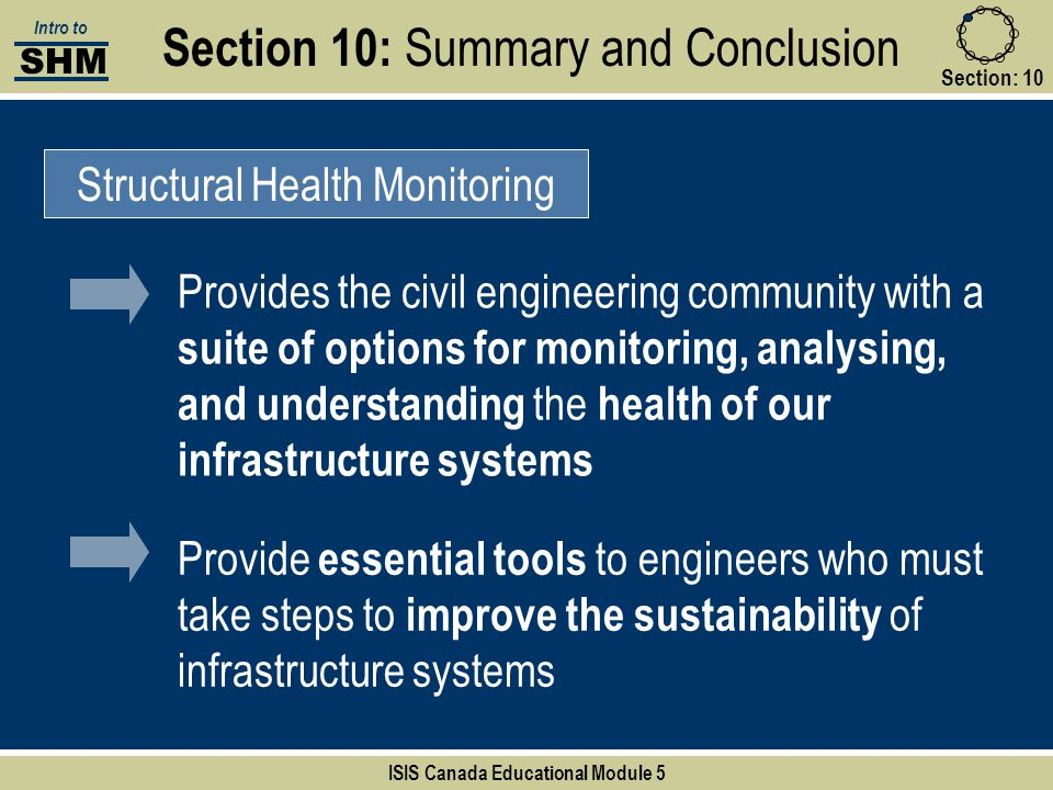 Section 10: Summary and Conclusion Section:10 Structural Health Monitoring SHM Intro to ISIS Canada Educational Module 5 Provides the civil engineerin