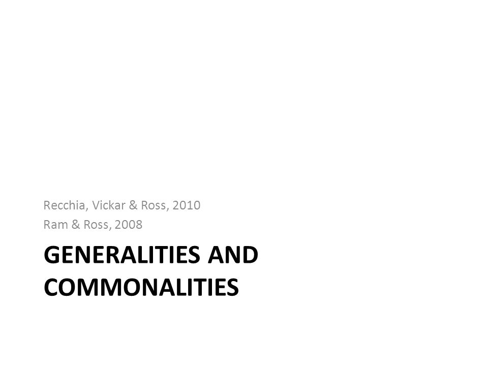 GENERALITIES AND COMMONALITIES Recchia, Vickar & Ross, 2010 Ram & Ross, 2008
