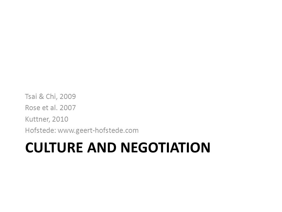 CULTURE AND NEGOTIATION Tsai & Chi, 2009 Rose et al.