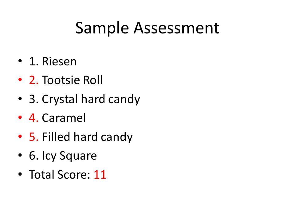 Sample Assessment 1. Riesen 2. Tootsie Roll 3. Crystal hard candy 4.