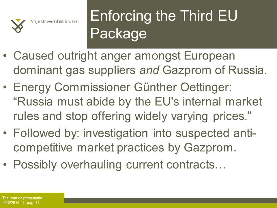 Enforcing the Third EU Package Caused outright anger amongst European dominant gas suppliers and Gazprom of Russia.