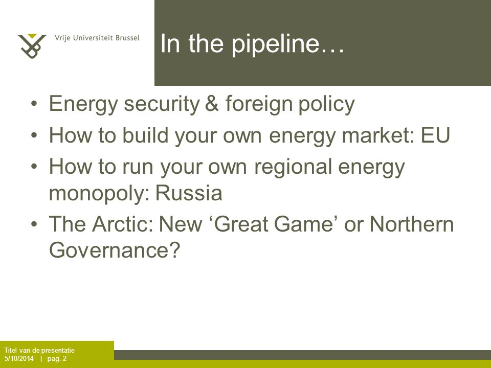 In the pipeline… Energy security & foreign policy How to build your own energy market: EU How to run your own regional energy monopoly: Russia The Arctic: New 'Great Game' or Northern Governance.