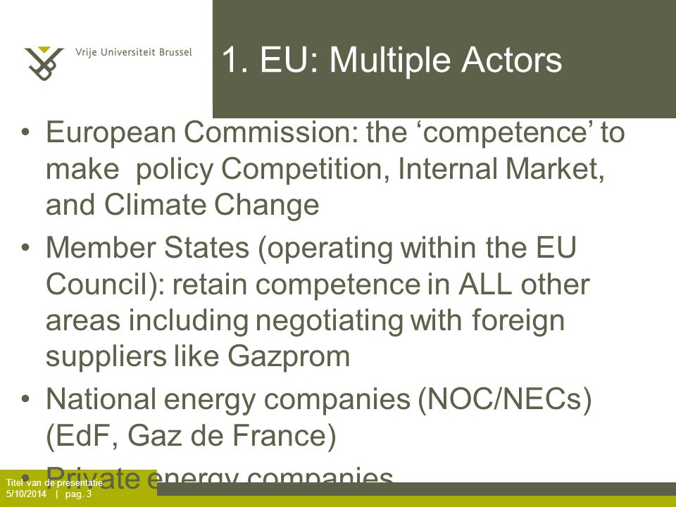 1. EU: Multiple Actors European Commission: the 'competence' to make policy Competition, Internal Market, and Climate Change Member States (operating