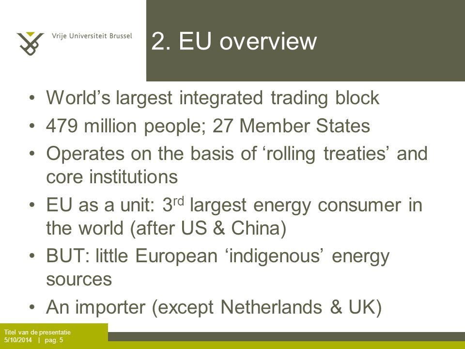 2. EU overview World's largest integrated trading block 479 million people; 27 Member States Operates on the basis of 'rolling treaties' and core inst