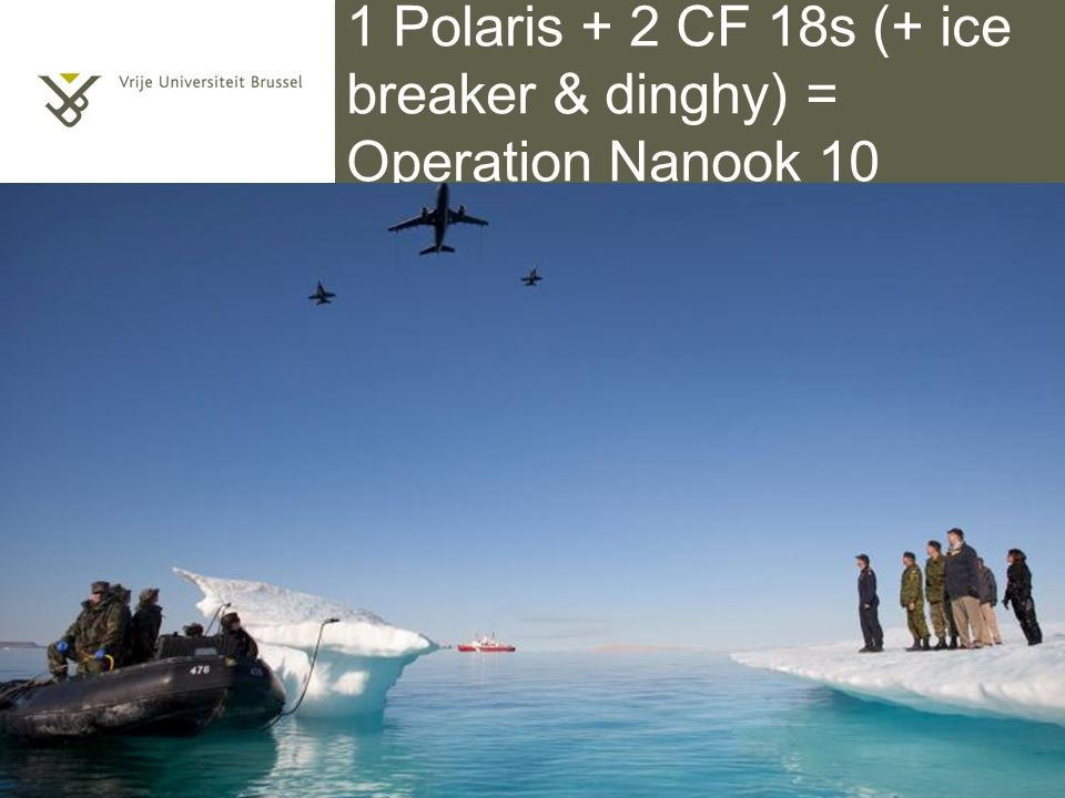 1 Polaris + 2 CF 18s (+ ice breaker & dinghy) = Operation Nanook 10 Titel van de presentatie 5/10/2014 | pag.