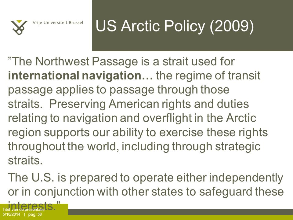 US Arctic Policy (2009) The Northwest Passage is a strait used for international navigation… the regime of transit passage applies to passage through those straits.