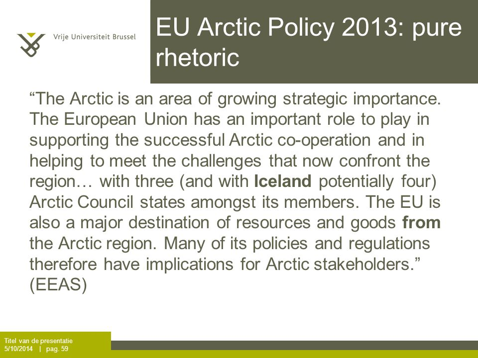 EU Arctic Policy 2013: pure rhetoric The Arctic is an area of growing strategic importance.