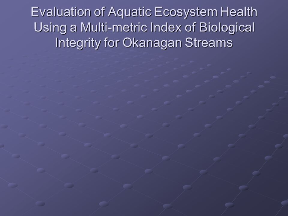 Evaluation of Aquatic Ecosystem Health Using a Multi-metric Index of Biological Integrity for Okanagan Streams