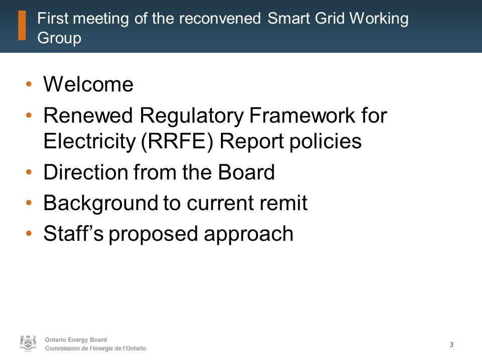 33 First meeting of the reconvened Smart Grid Working Group Welcome Renewed Regulatory Framework for Electricity (RRFE) Report policies Direction from the Board Background to current remit Staff's proposed approach