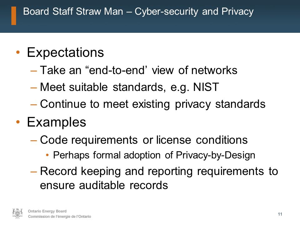 11 Board Staff Straw Man – Cyber-security and Privacy Expectations –Take an end-to-end' view of networks –Meet suitable standards, e.g.