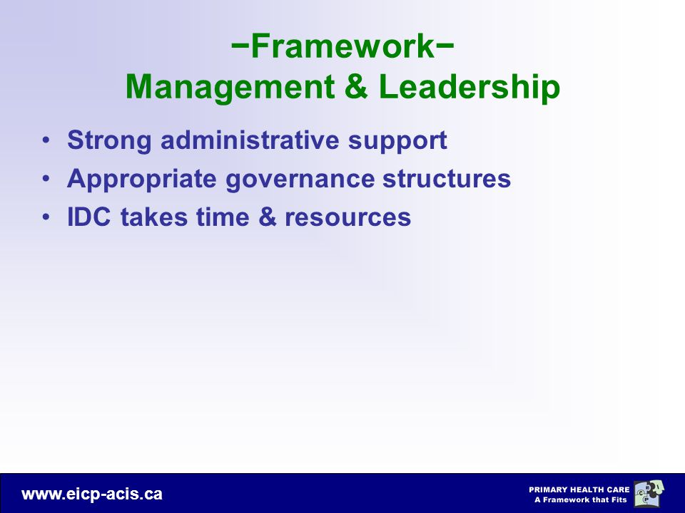 www.eicp-acis.ca −Framework− Management & Leadership Strong administrative support Appropriate governance structures IDC takes time & resources